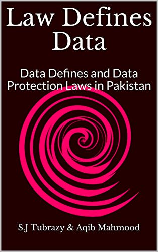 Law Defines Data: Data Defines and Data Protection Laws in Pakistan (English Edition)