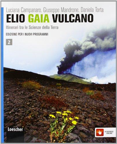 Elio Gaia Vulcano. Per le Scuole superiori. Con espansione online: 2