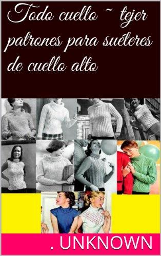 Todo cuello ~ tejer patrones para suéteres de cuello alto por Unknown