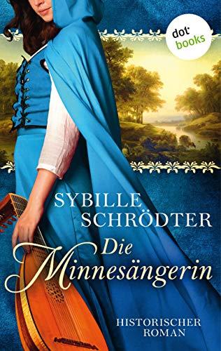 Die Minnesängerin: Historischer Roman