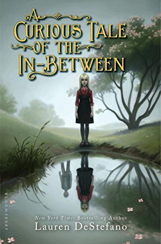 A Curious Tale of the In-Between by DeStefano, Lauren (September 1, 2015) Hardcover