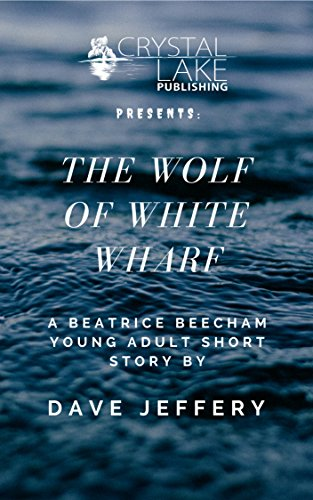 The Wolf of White Wharf: A Beatrice Beecham Young Adult Short Story (Crystal Lake Shorts Book 3)