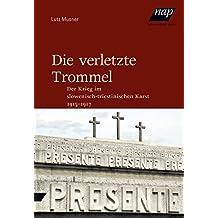 Die verletzte Trommel: Der Krieg im slowenisch-triestinischen Karst 1915-1917