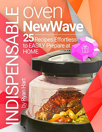indispensable-oven-new-wave-cookbook-25-recipes-effortless-to-easily-prepare-at-home-full-color