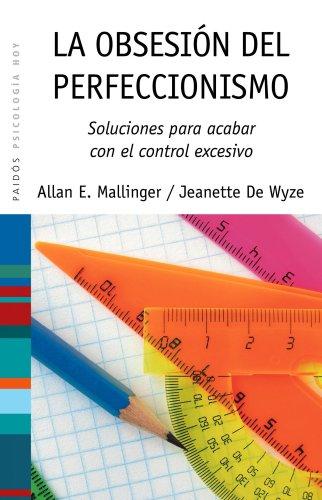 La obsesión del perfeccionismo: Soluciones para acabar con el control excesivo (Psicología Hoy) por Allan E. Mallinger