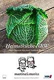 """Heimatküche NRW: Eine kulinarische Reise durch Nordrhein-Westfalen - Martina Meuth, Bernd """"Moritz"""" Neuner-Duttenhofer, Martina / Bernd Meuth / Neuner-Duttenhofer"""