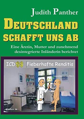 Deutschland schafft uns ab: Eine Ärztin, Mutter und zunehmend desintegrierte Inländerin berichtet