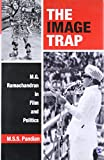 The Image Trap: M.G. Ramachandran in Film and Politics