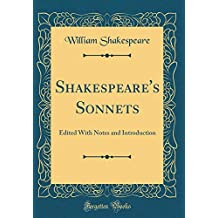 Shakespeare's Sonnets: Edited With Notes and Introduction (Classic Reprint)