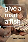 Give a Man a Fish (Lewis Henry Morgan Lectures (Paperback)) (The Lewis Henry Morgan Lectures)