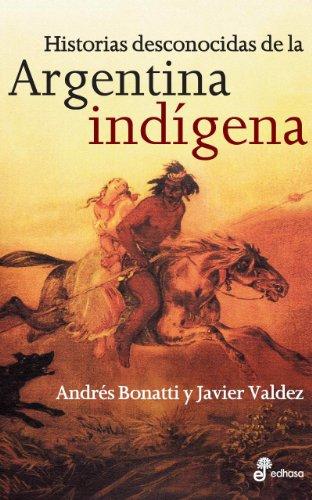 Historias desconocidas de la Argentina indígena por Andrés Bonatti