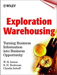 Exploration Warehousing: Turning Business Information into Business Opportunity by W. H. Inmon (2000-06-05)