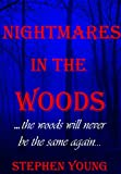 NIGHTMARES IN THE WOODS: The Woods Will Never Be the Same Again....