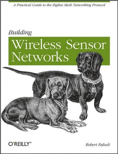 By Robert Faludi - Building Wireless Sensor Networks: with ZigBee, XBee, Arduino, and Processing