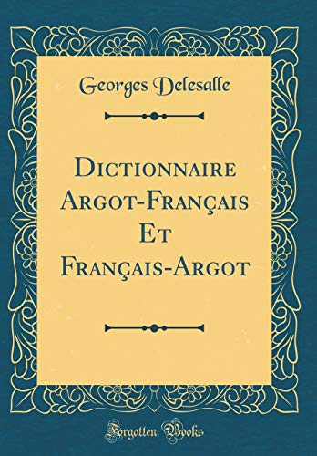 Dictionnaire Argot-Français Et Français-Argot (Classic Reprint) par Georges Delesalle