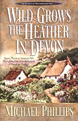 Wild Grows the Heather in Devon (Secrets of Heathersleigh Hall) by Michael Phillips (1998-04-01)