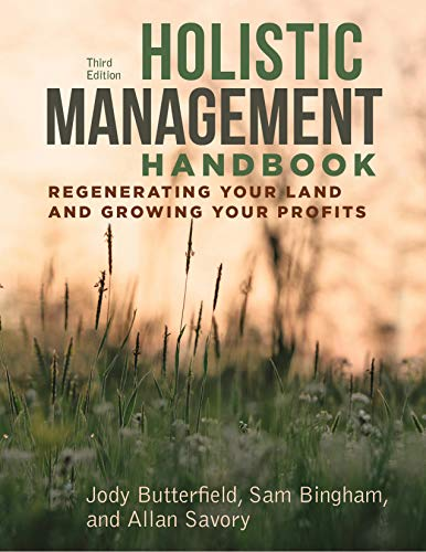Holistic Management Handbook, Third Edition: Regenerating Your Land and Growing Your Profits