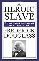 The Heroic Slave: (An African American Heritage Book) by Frederick Douglass (2008-11-24)