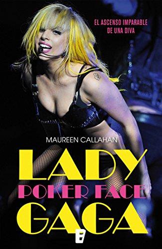 Lady Gaga. Poker Face: El ascenso imparable de una diva por Maureen Callahan