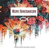Meine Konfirmation: Festtag Meines Lebens. Ein Erinnerungsalbum Und Gästebuch Als Geschenk Für Die Schönsten Momente