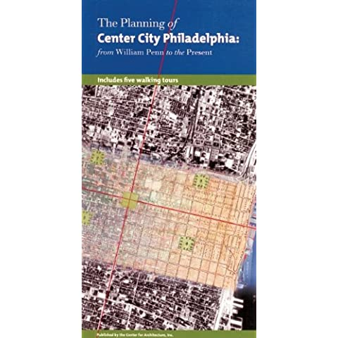 The Planning of Center City Philadelphia: From William Penn to the Present