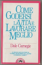 Come godersi la vita e lavorare meglio - Dale Carnegie Bompiani 1993 - 71890