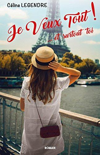 Je Veux Tout ! et surtout TOI - Céline Legendre