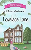 New Arrivals on Lovelace Lane: An uplifting romantic comedy about life, love and fami...