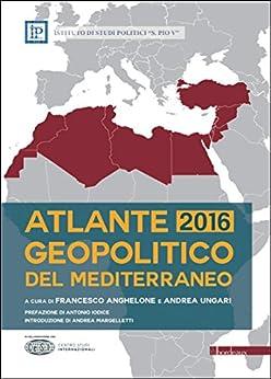 Atlante geopolitico del Mediterraneo 2016 di [Anghelone Francesco, Ungari Andrea]