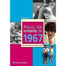 Nous, les enfants de 1967 : De la naissance à l'âge adulte