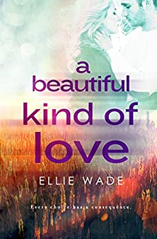 A Beautiful Kind of Love (Choices Series Book 1) by [Wade, Ellie]