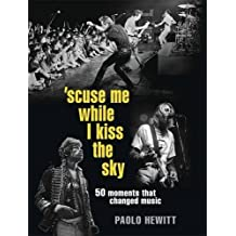 'Scuse Me While I Kiss the Sky: 50 Moments That Changed Music by Paolo Hewitt (2011-09-29)