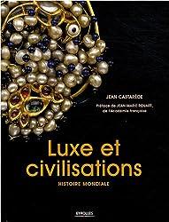 Luxe et civilisations : Histoire mondiale