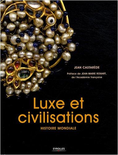 Luxe et civilisations: Histoire mondiale par Jean Castarède