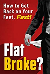 FLAT BROKE? How to Get Back on Your Feet, Fast! (English Edition)