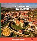 Kleinschelken: Markt- und Winzerort an der Großen Kokel (Siebenbürgische Ortsmonographien) - Hans Gerhard Pauer