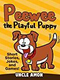 Books for Kids: PEEWEE THE PLAYFUL PUPPY (Bedtime Stories for Kids Ages 3-8): Short Stories, Jokes for Kids, Activities, Games, and More! (Fun Time Series for Beginning Readers)