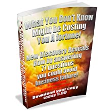 77 Questions could help you avoid business failure: What you dont know about could be costing you a fortune