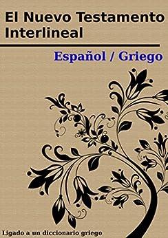 El Nuevo Testamento Interlineal Español / Griego: Con