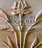 Splendeurs mogholes - Art et architecture dans l'Inde islamique