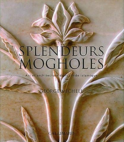 Splendeurs mogholes: Art et architecture dans l'Inde
