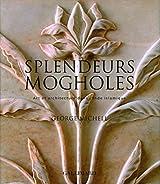 Splendeurs mogholes: Art et architecture dans l'Inde islamique