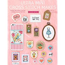 Ultra Mini Cross Stitch Makes: Over 100 Small Scale Cross Stitch Motifs