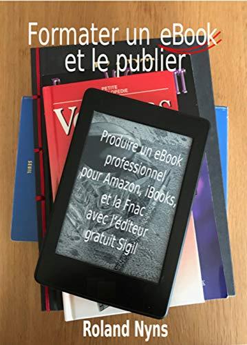 Formater un ebook et le publier: Produire un ebook professionnel ...