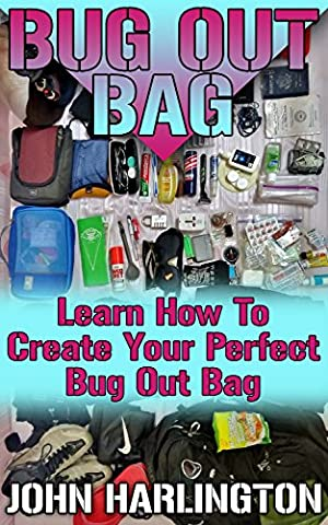 Bug Out Bag: Learn How To Create Your Perfect Bug Out Bag: (Bushcraft, Wilderness Survival)