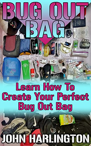 Bug Out Bag: Learn How To Create Your Perfect Bug Out Bag: (Bushcraft, Wilderness Survival) (English Edition)