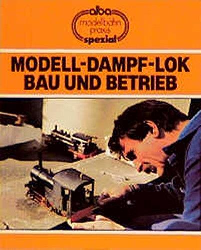 Modell-Dampf-Lok - Bau und Betrieb (AMP - Alba-Modellbahn-Praxis - Spezial)