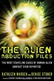 Alien Abduction Files: The Most Startling Cases of Human Alien Contact Ever Reported