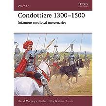 Condottiere 1300-1500: Infamous Medieval Mercenaries (Warrior)