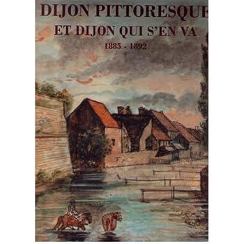 Dijon pittoresque et Dijon qui s'en va
